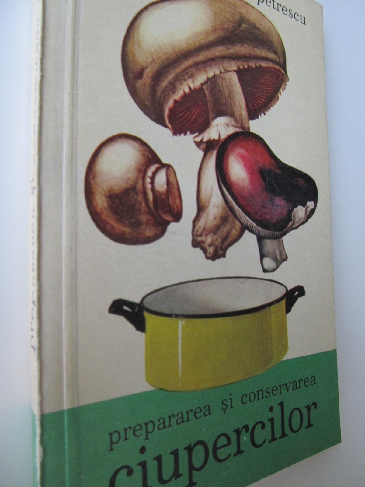 Prepararea si conservarea ciupercilor - M. Bahrim , I. Petrescu | Detalii carte