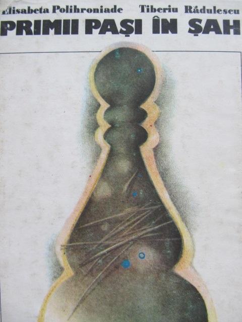 Primii pasi in sah [1] - Elisabeta Polihroniade , Tiberiu Radulescu | Detalii carte
