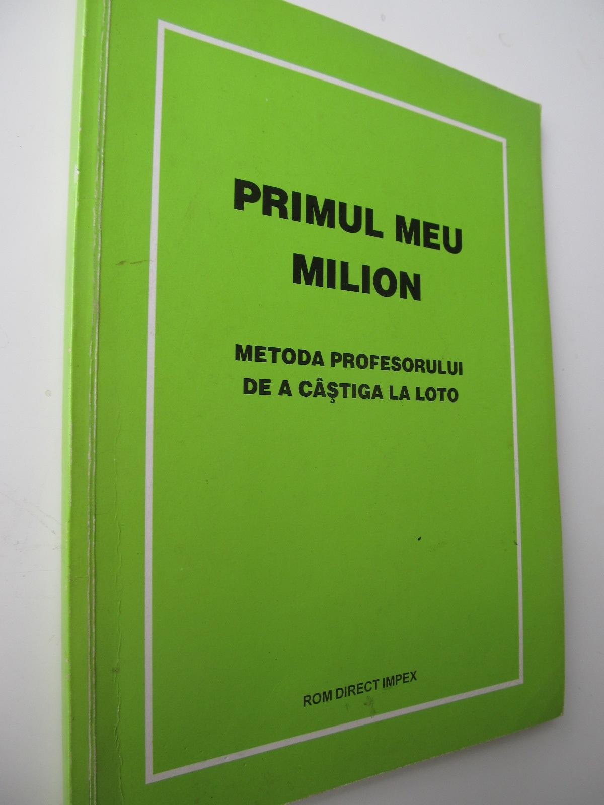 Primul meu milion - Metoda profesorului de a castiga la loto - *** | Detalii carte