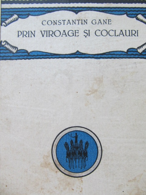 Prin viroage si coclauri 1916-1917 (amintiri din primul razboi mondial) , 1922 (editie princeps) - Constantin Gane | Detalii carte