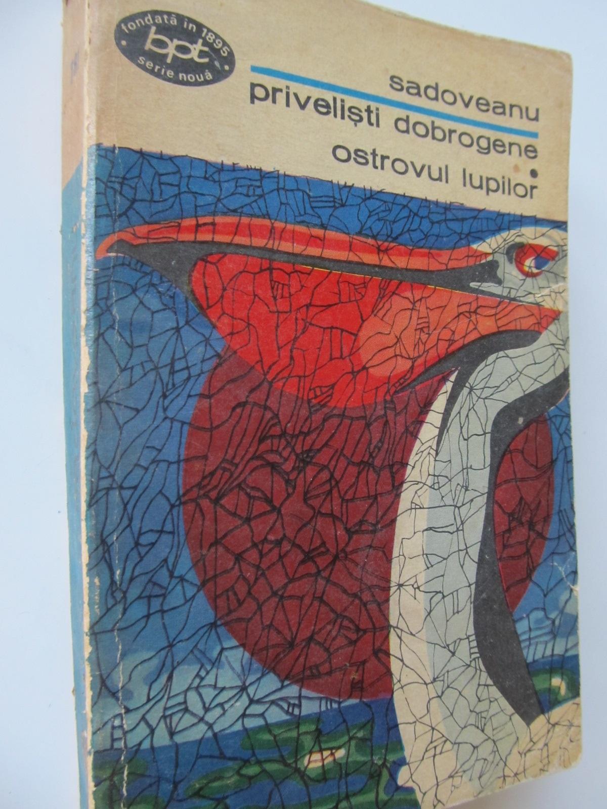 Privelisti dobrogene - Ostrovul lupilor - Mihail Sadoveanu | Detalii carte