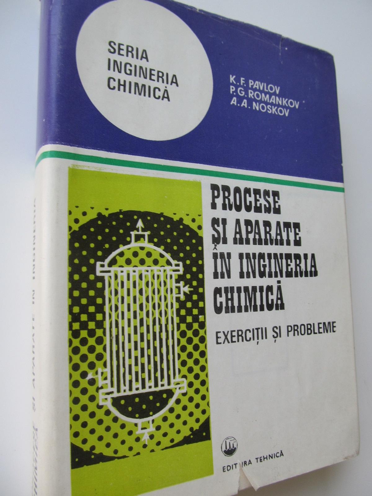 Procese si aparate in ingineria chimica - Exercitii si probleme - K. F. Pavlov , P. G. Romankov , A. A. Noskov | Detalii carte
