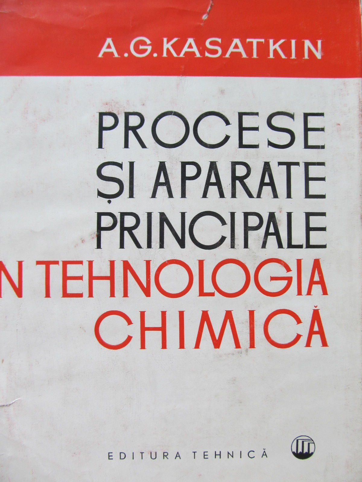 Procese si aparate principale in tehnologia chimica - A. G. Kasatkin | Detalii carte