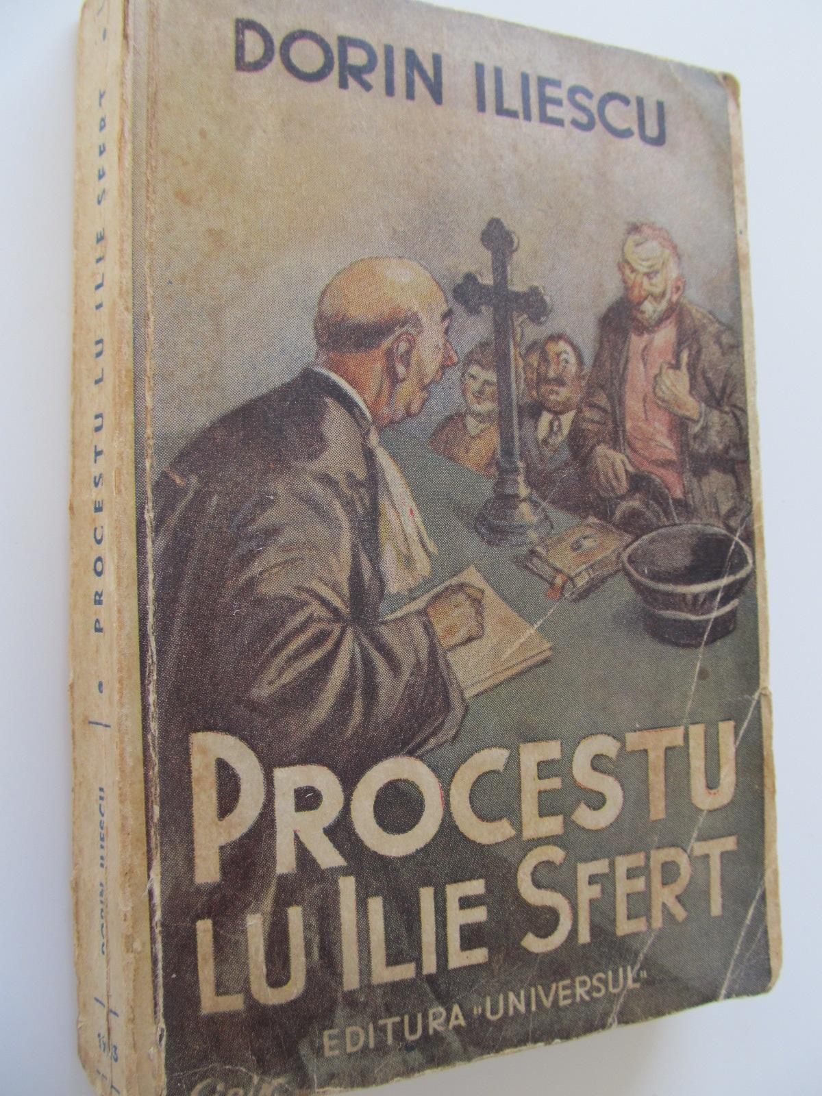Procesul lui Ilie Sfert , 1943 - Dorin Iliescu | Detalii carte