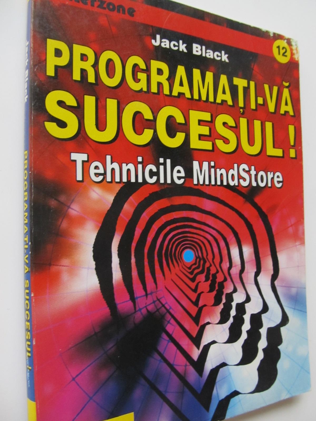 Programati-va succesul - Tehnicile MindStore - Jack Black | Detalii carte