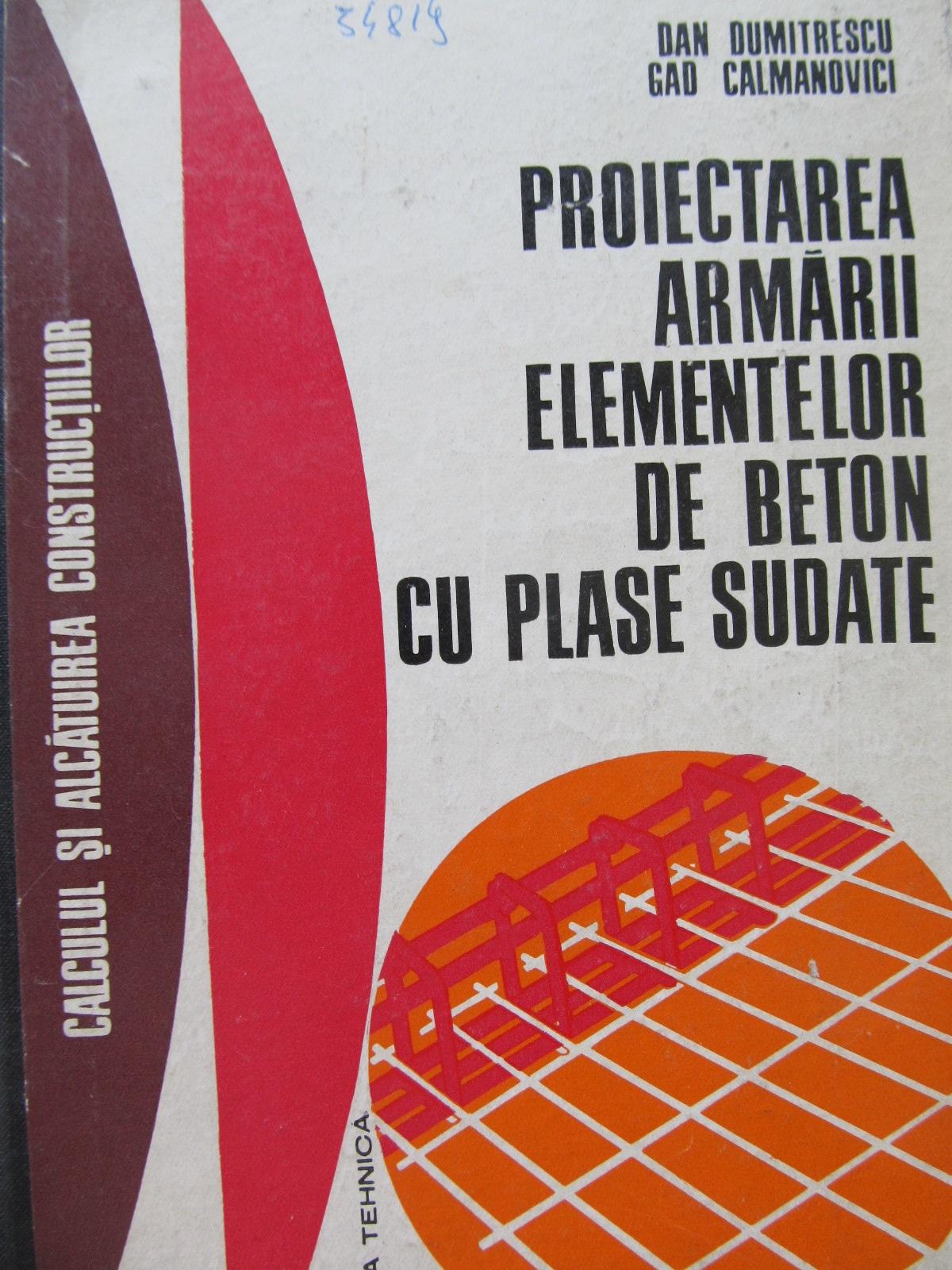 Proiectarea armarii elementelor de beton cu plase sudate - Dan Dumitrescu , Gad Calmanovici | Detalii carte
