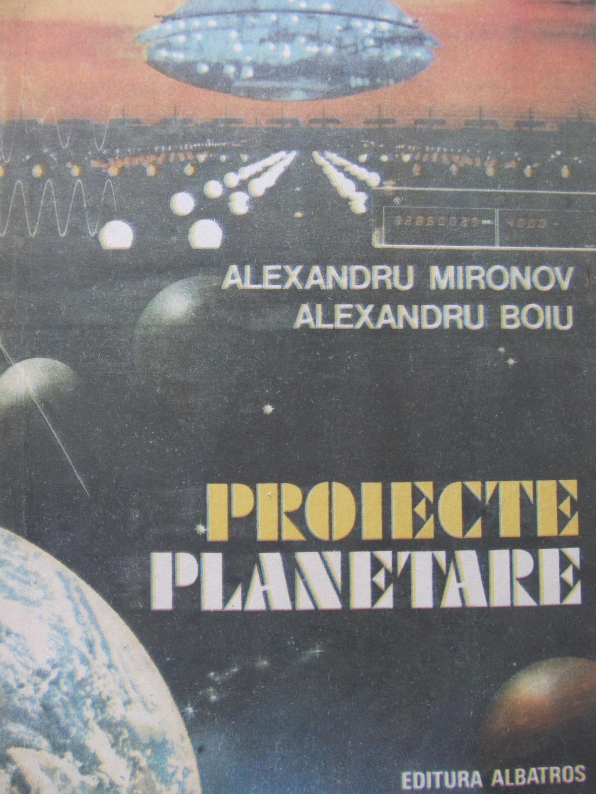 Proiecte planetare - Alexandru Mironov , Alexandru Boiu | Detalii carte
