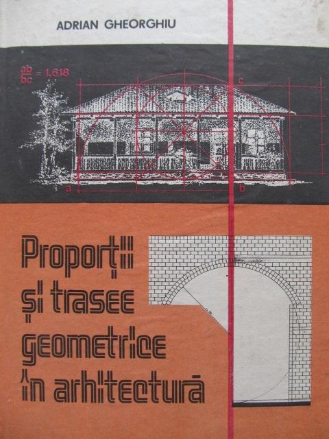 Proportii Si Trasee Geometrice In Arhitectura - Adrian Gheorghiu | Detalii carte