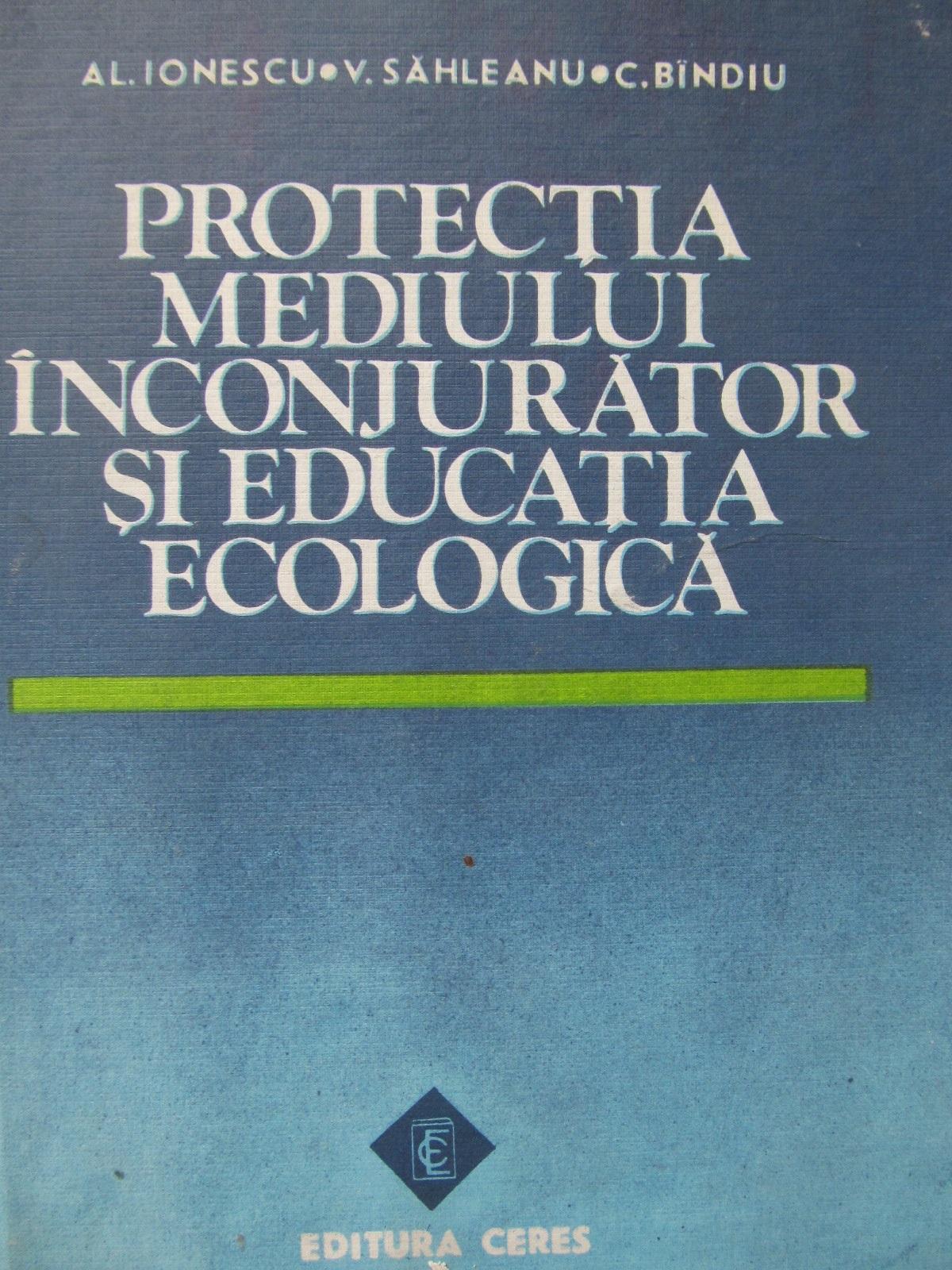 Protectia mediului inconjurator si educatia ecologica - Al. Ionescu , ... | Detalii carte
