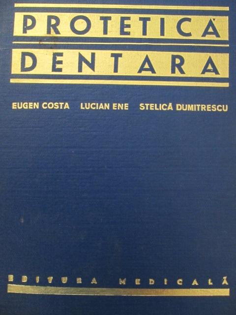 Protetica dentara - Edentatie partiala si edentatia totala - Eugen Costa , Lucian Ene , Stelica Dumitrescu | Detalii carte