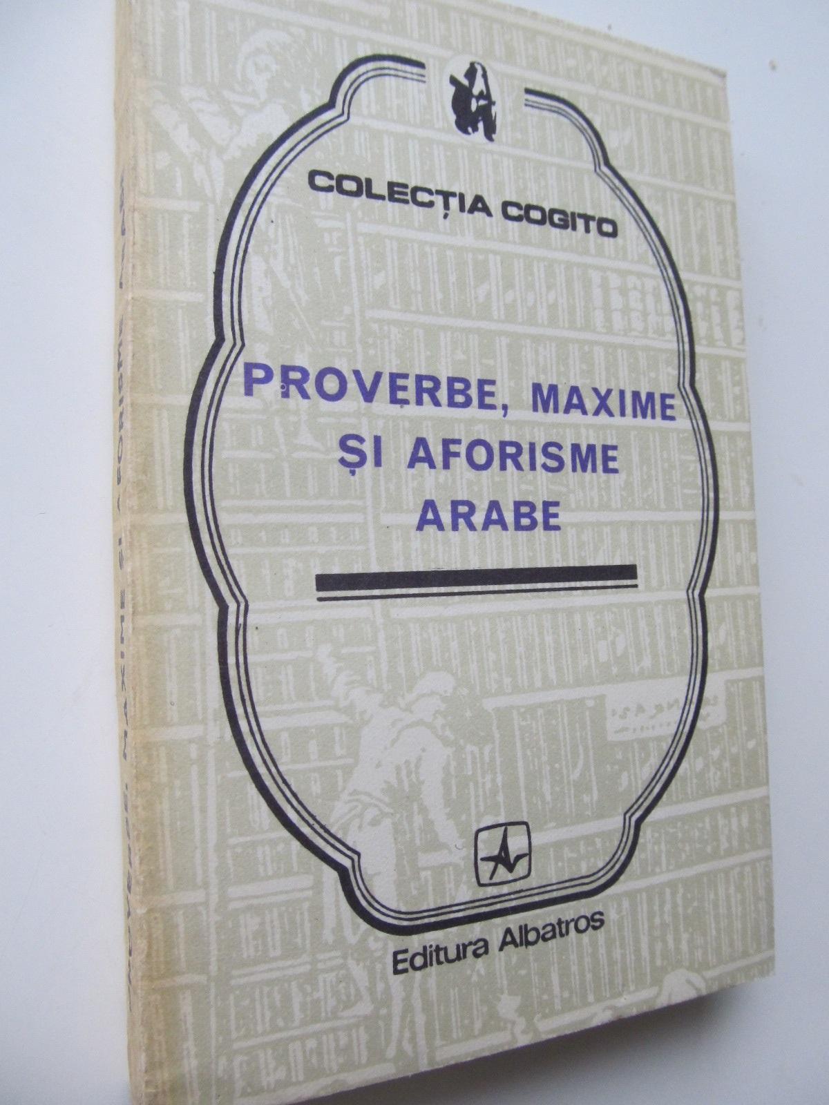Proverbe maxime si aforisme arabe - *** | Detalii carte
