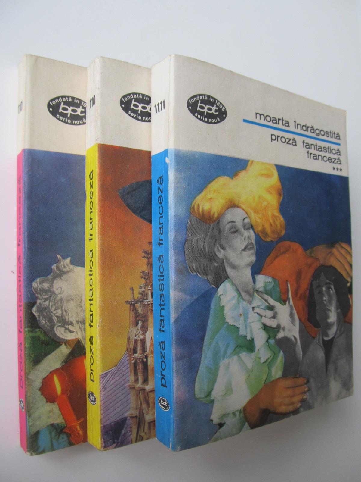 Proza fantastica franceza (3 vol.) -(antologie) - complet - *** | Detalii carte