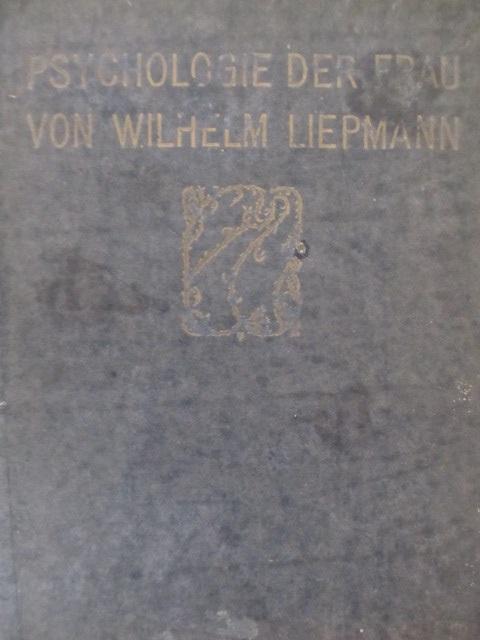 Psychologie der Frau , 1920 - Wilhelm Liepmann | Detalii carte