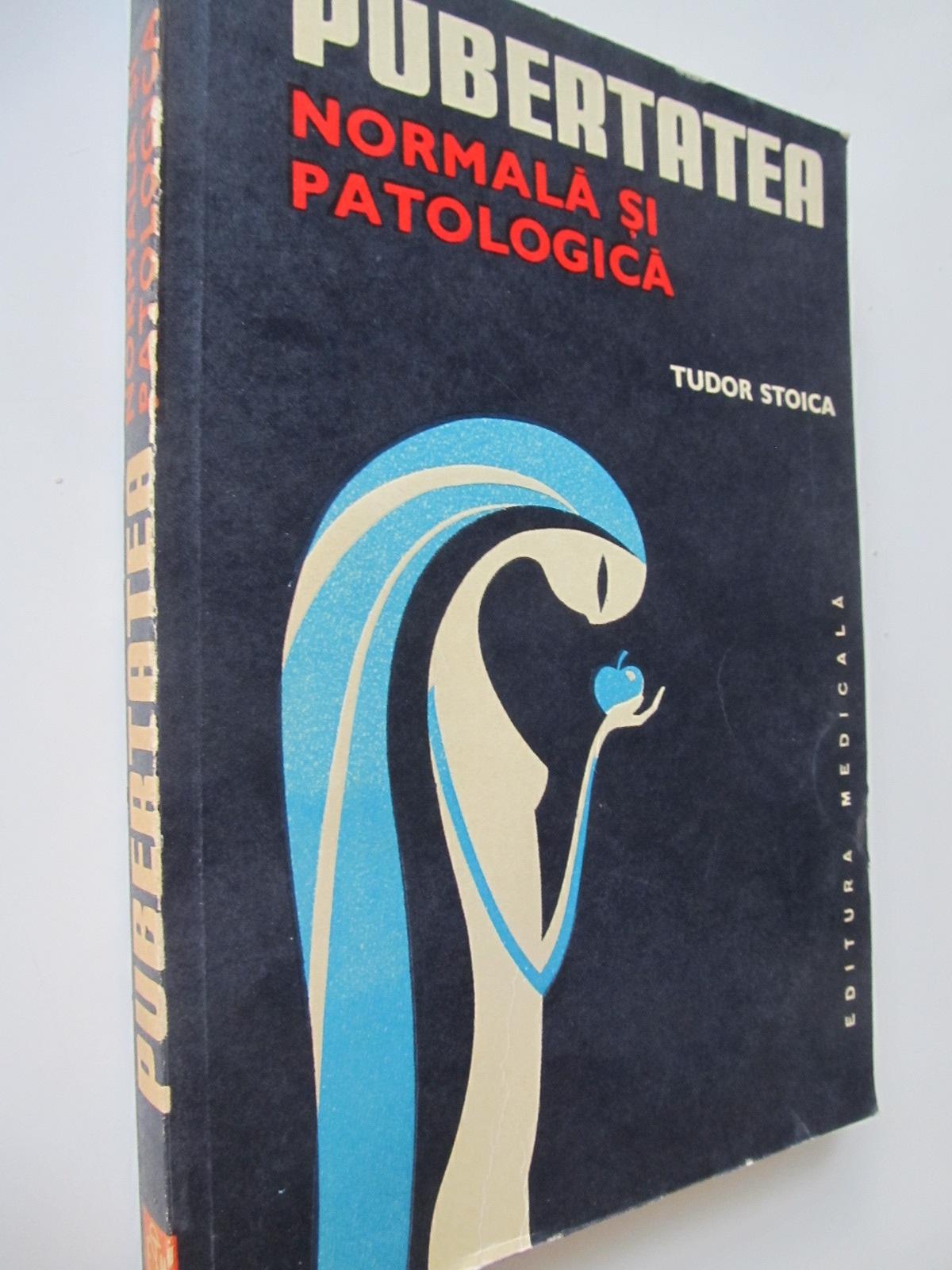 Pubertatea normala si patologica - Tudor Stoica | Detalii carte