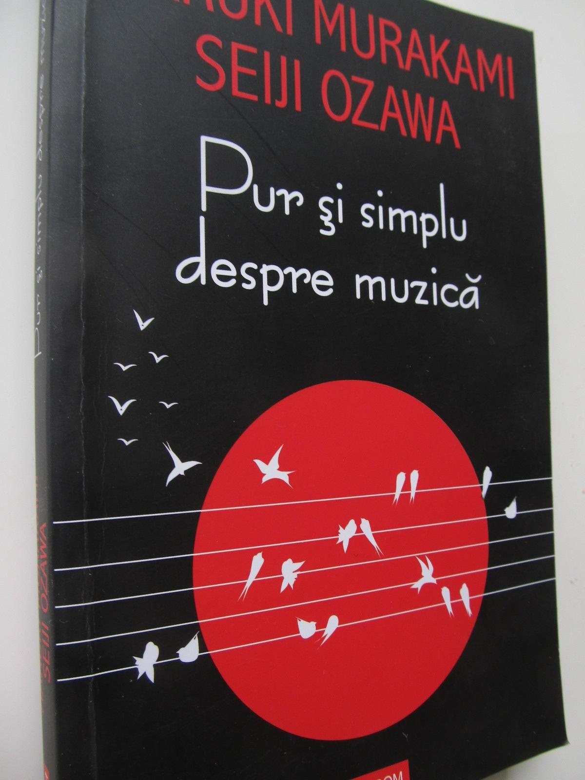 Pur si simplu despre muzica - Haruki Murakami , Seiji Ozawa | Detalii carte