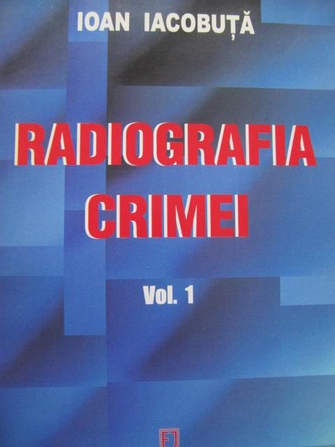 Radiografia crimei (vol. 1) - Ioan Iacobuta | Detalii carte