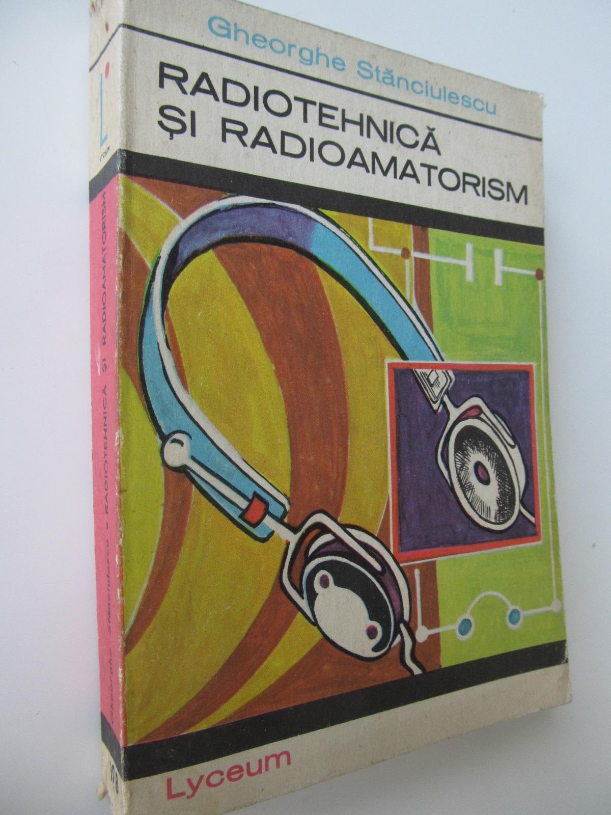 Radiotehnica si radioamatorism - Gheorghe Stanciulescu | Detalii carte