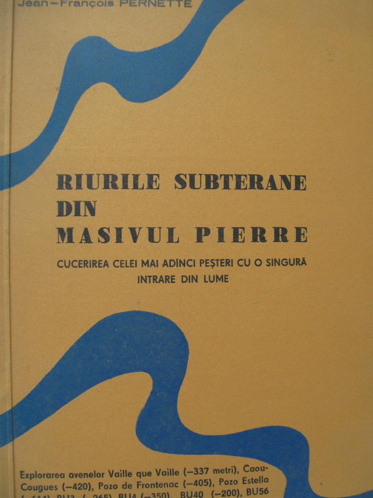 Raurile subterane din masivul Pierre (speologie) - Jean Francois Pernette | Detalii carte