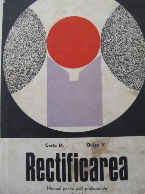 Rectificarea - Manual scoli profesionale - Cretu M. , Oniga V. | Detalii carte
