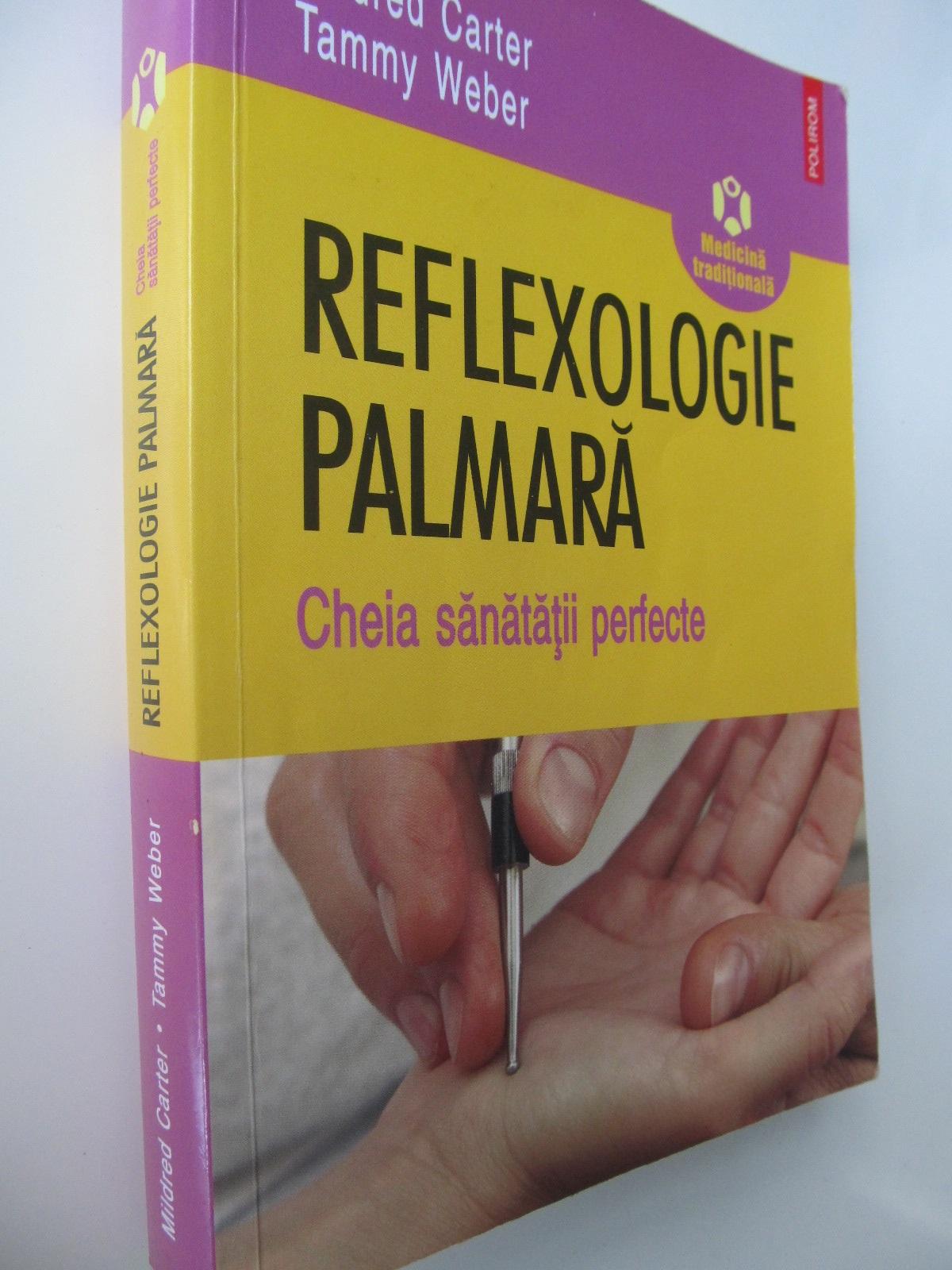 Reflexologie palmara - Cheia sanatatii perfecte - Mildred Carter , Tammy Weber | Detalii carte