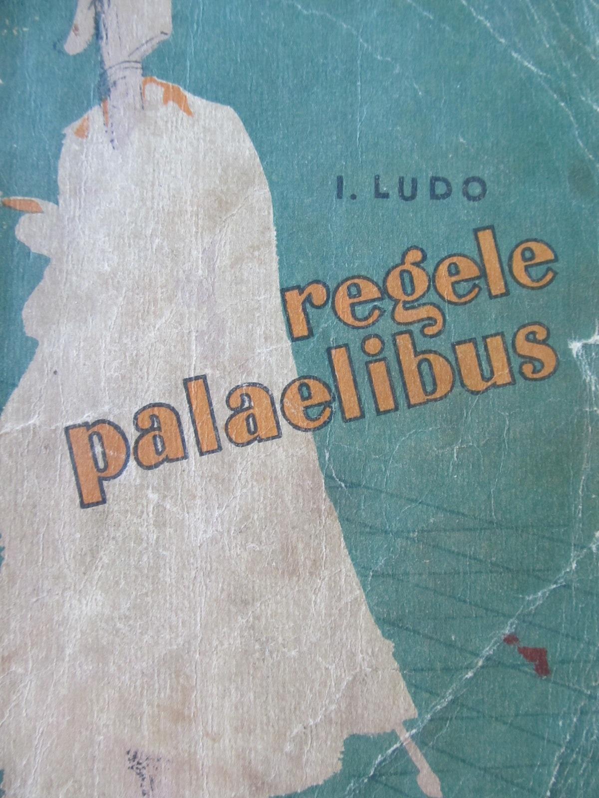 Regele Palaelibus - I. Ludo | Detalii carte