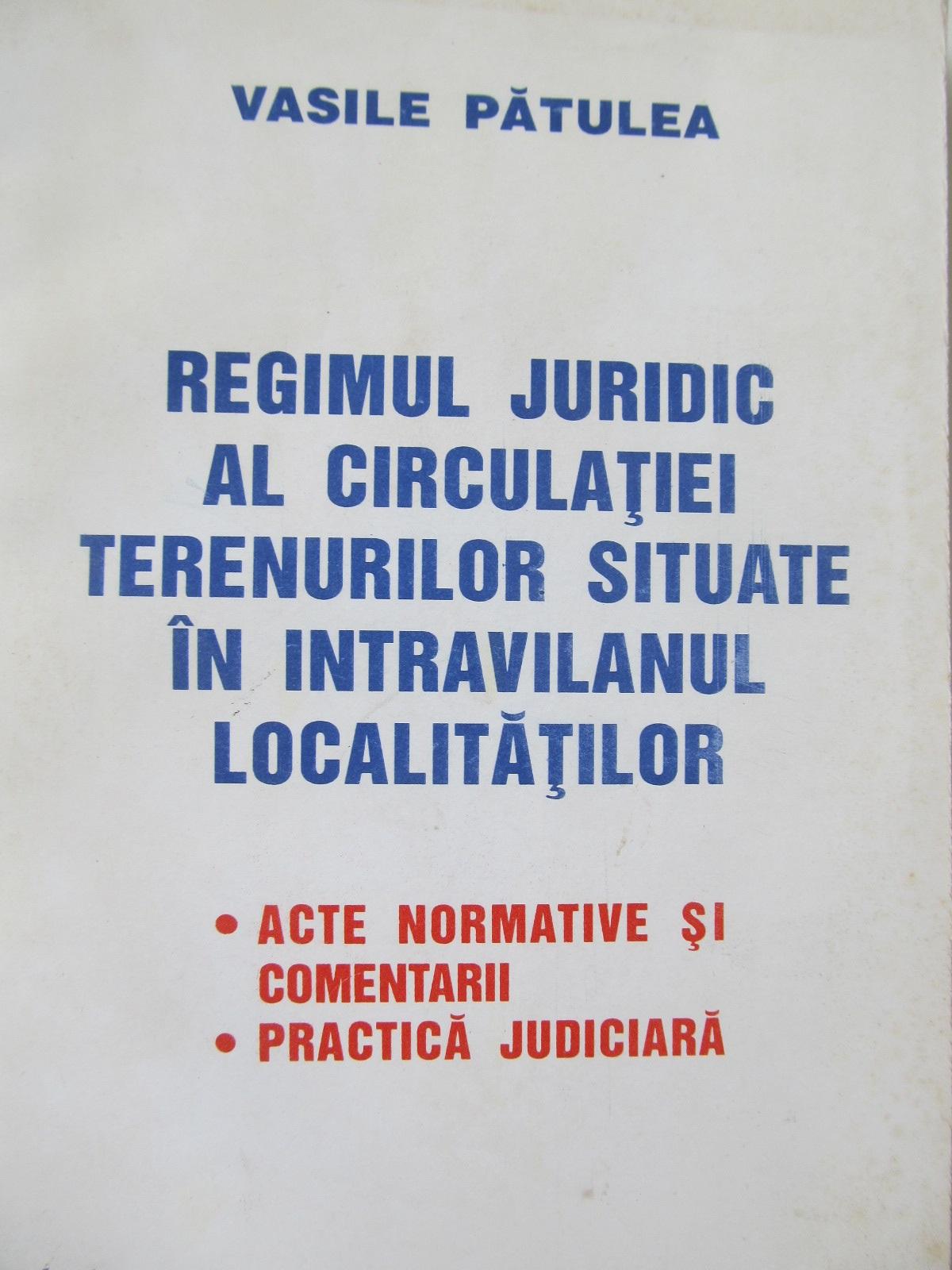Regimul juridic al circulatiei terenurilor situate in intravilanul localitatilor - Vasile Patulea | Detalii carte