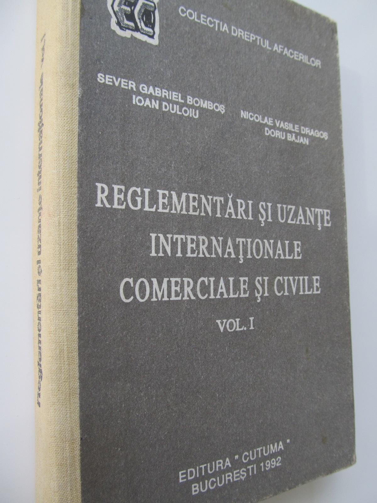 Reglementari si uzante internationale si civile (vol. I) - Sever Gabriel Bombos , ... | Detalii carte