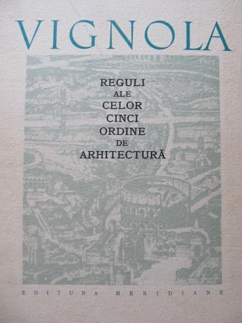 Reguli ale celor cinci ordine de arhitectura - Giacomo Barozzi da Vignola | Detalii carte
