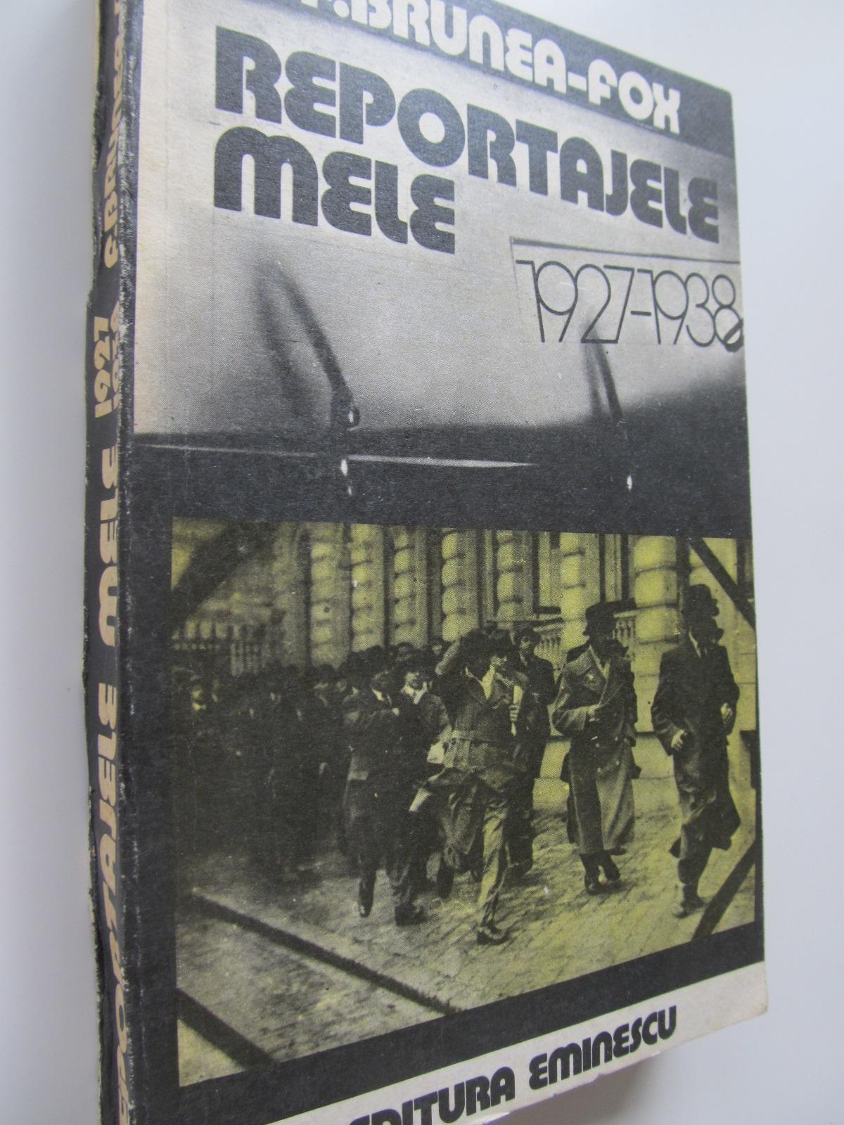 Reportajele mele 1927 - 1938 - F. Brunea Fox | Detalii carte