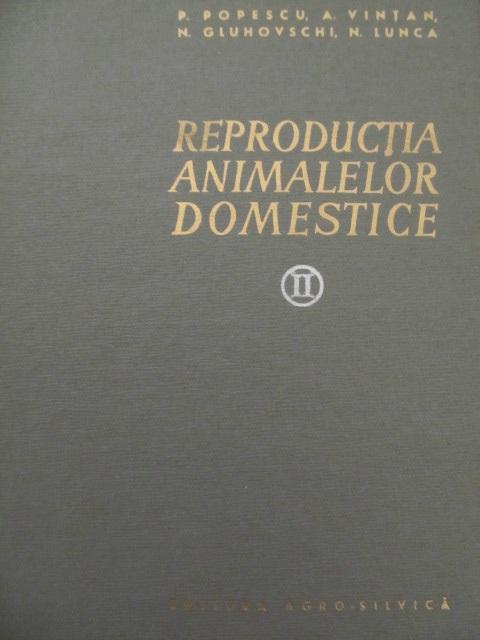 Reproductia animalelor domestice (vol. 2) - Patologia reproductiei si bolile ugerului - P. Popescu , A. Vintan , ... | Detalii carte