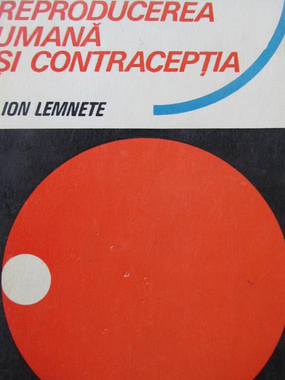 Reproductia umana si contraceptia - Ion Lemnete | Detalii carte
