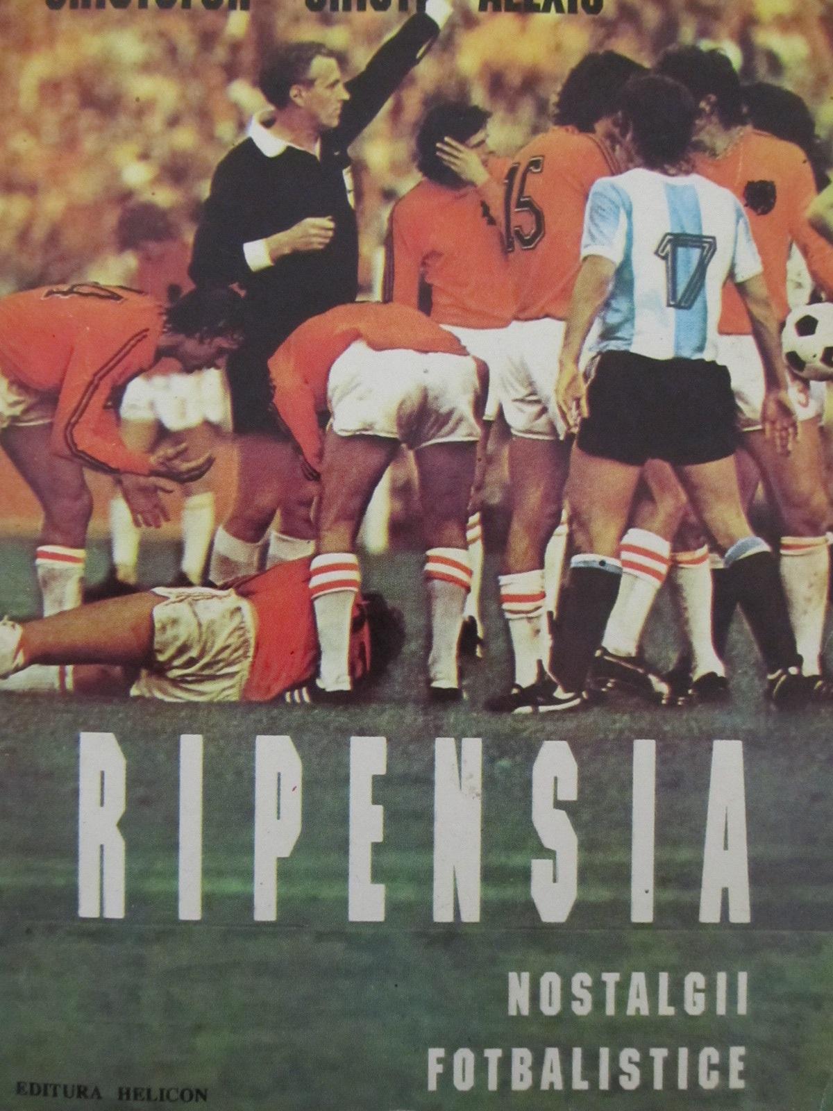 Ripensia - Nostalgii fotbalistice [1] - Cistofor Cristi Alexiu | Detalii carte