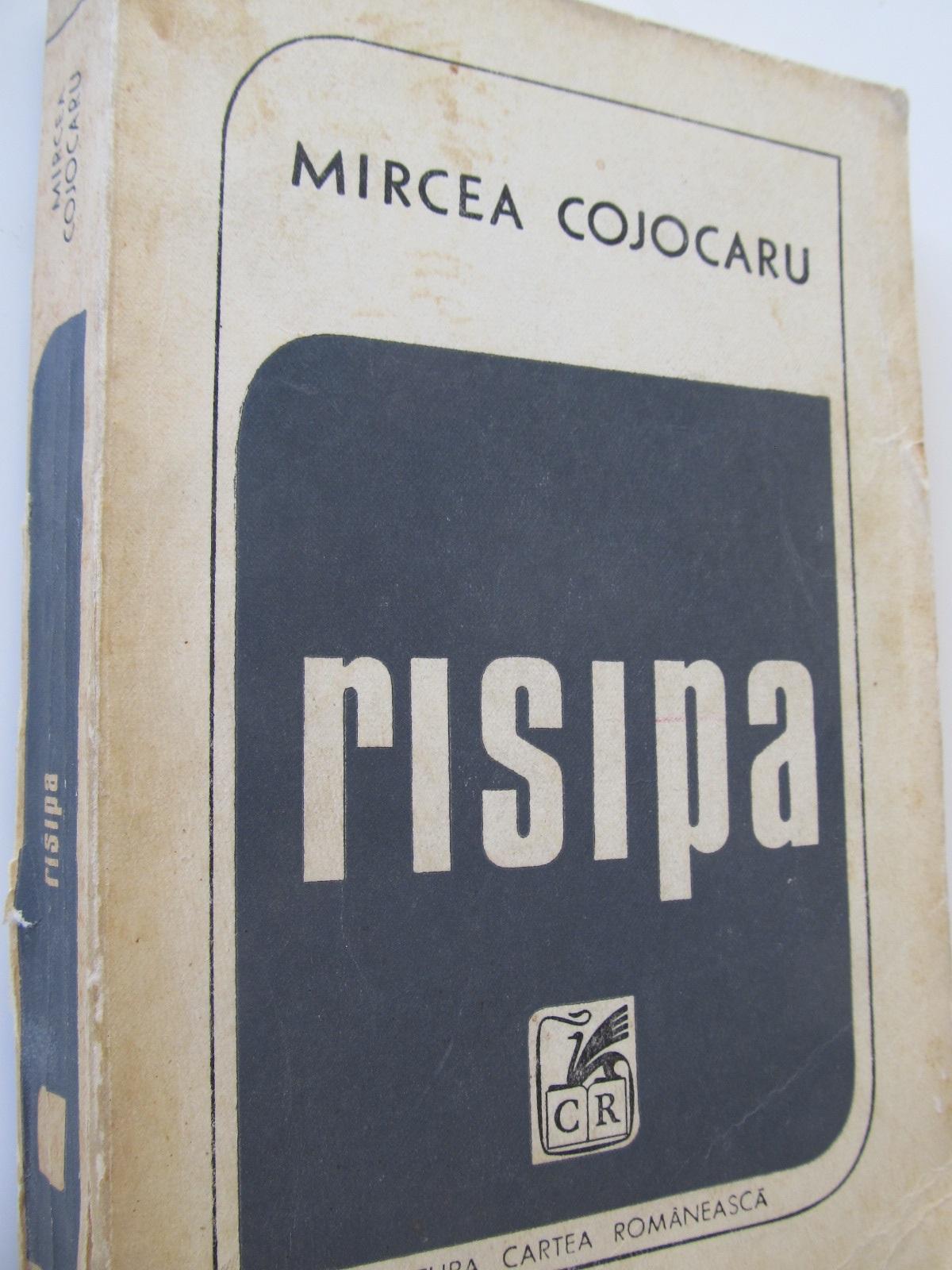 Risipa - Mircea Cojocaru | Detalii carte