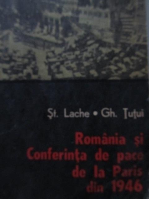 Romania si Conferinta de pace de la Paris din 1946 - St. Lache , Gh. Tutui | Detalii carte