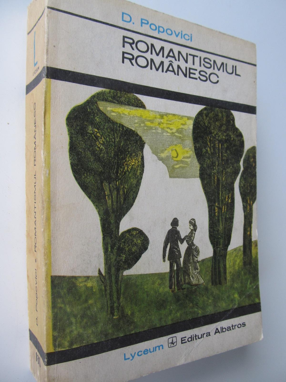 Romantismul romanesc - D. Popovici | Detalii carte