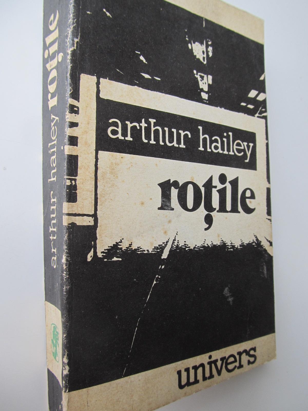 Rotile - Arthur Hailey | Detalii carte