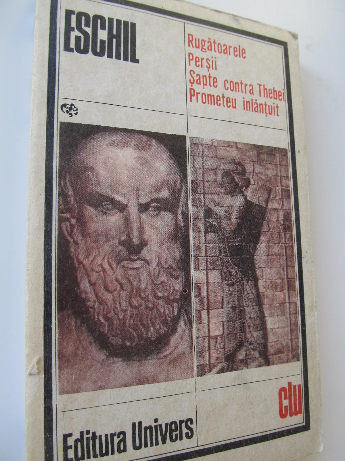 Rugatoarele - Persii - Sapte contra Thebei - Prometeu inlantuit - Eschil | Detalii carte