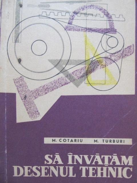Sa invatam desenul tehnic - M. Cotariu , M. Turburi | Detalii carte