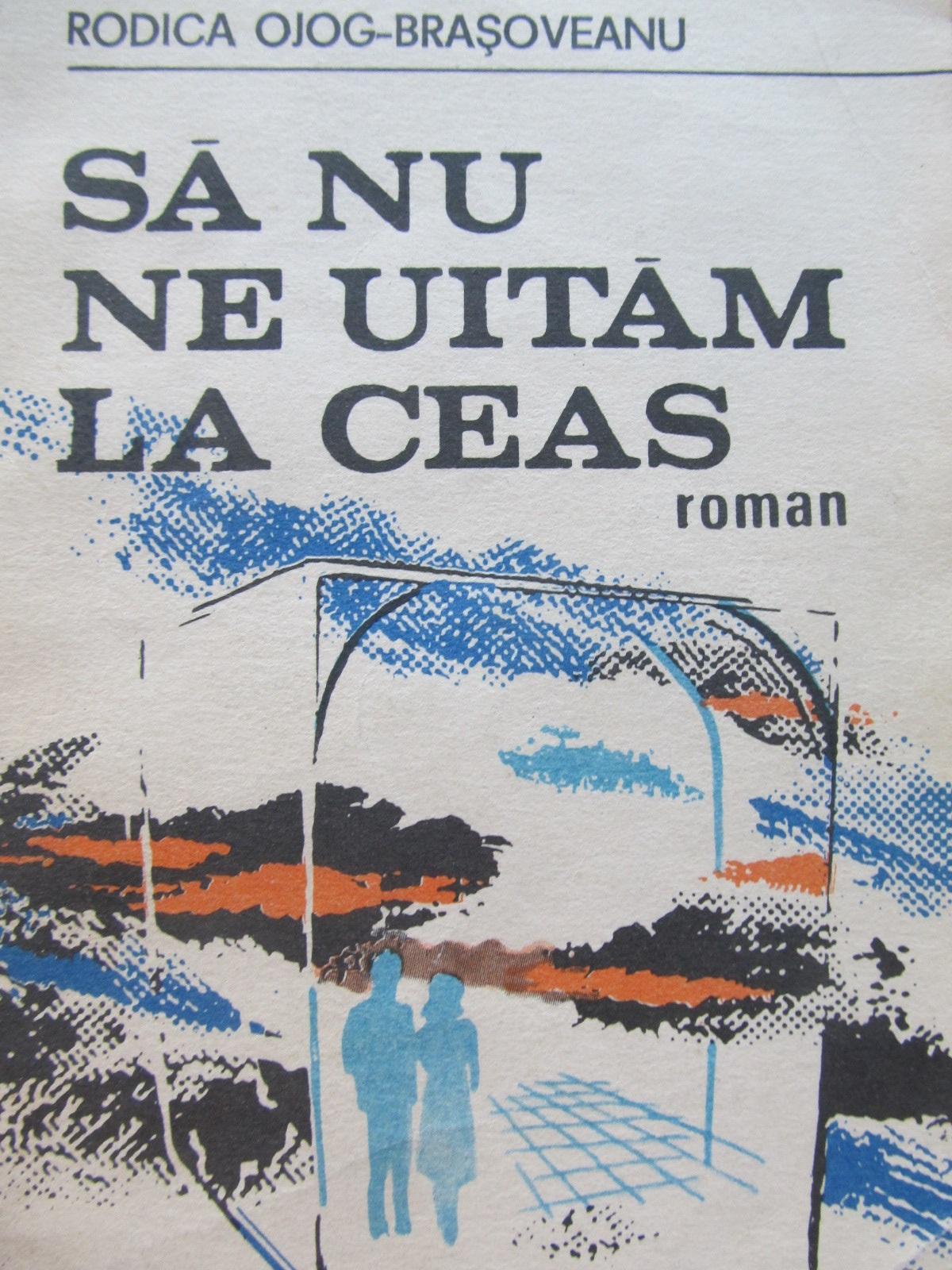 Sa nu ne uitam la ceas - Rodica Ojog Brasoveanu | Detalii carte
