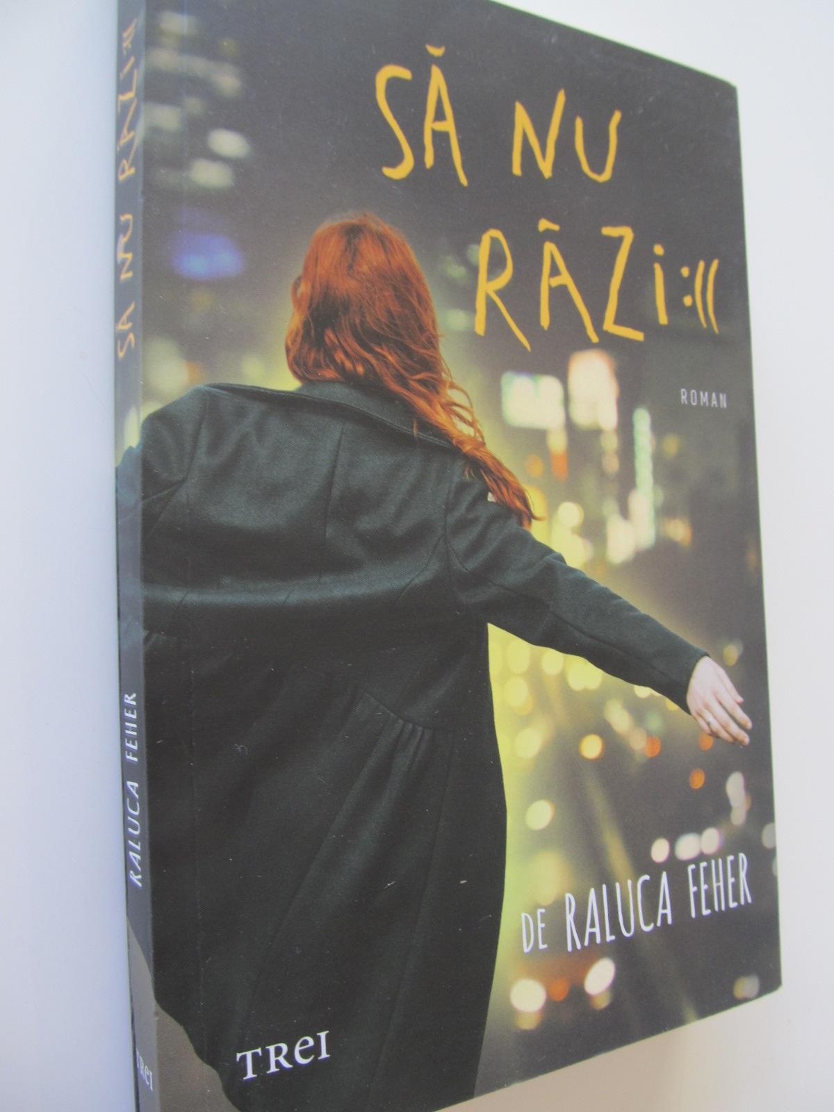 Sa nu razi - Raluca Feher | Detalii carte