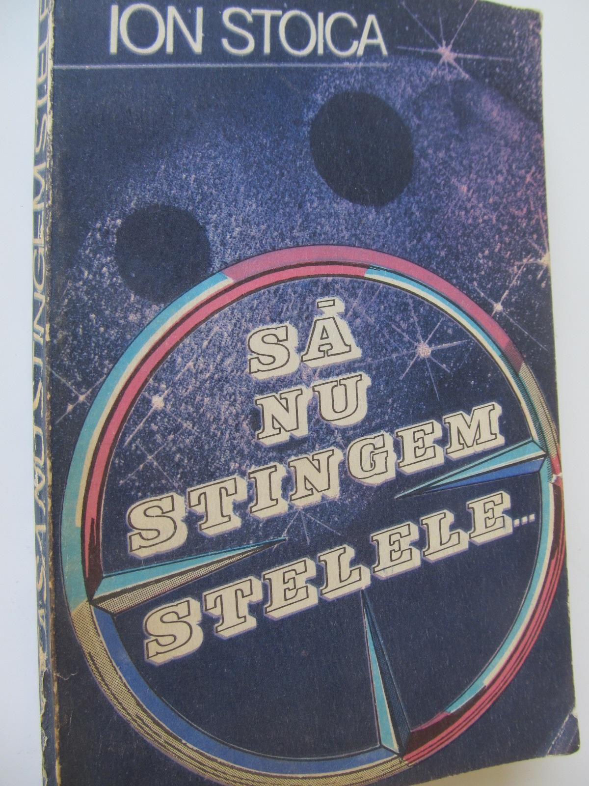 Sa nu stingem stelele - Ion Stoica | Detalii carte