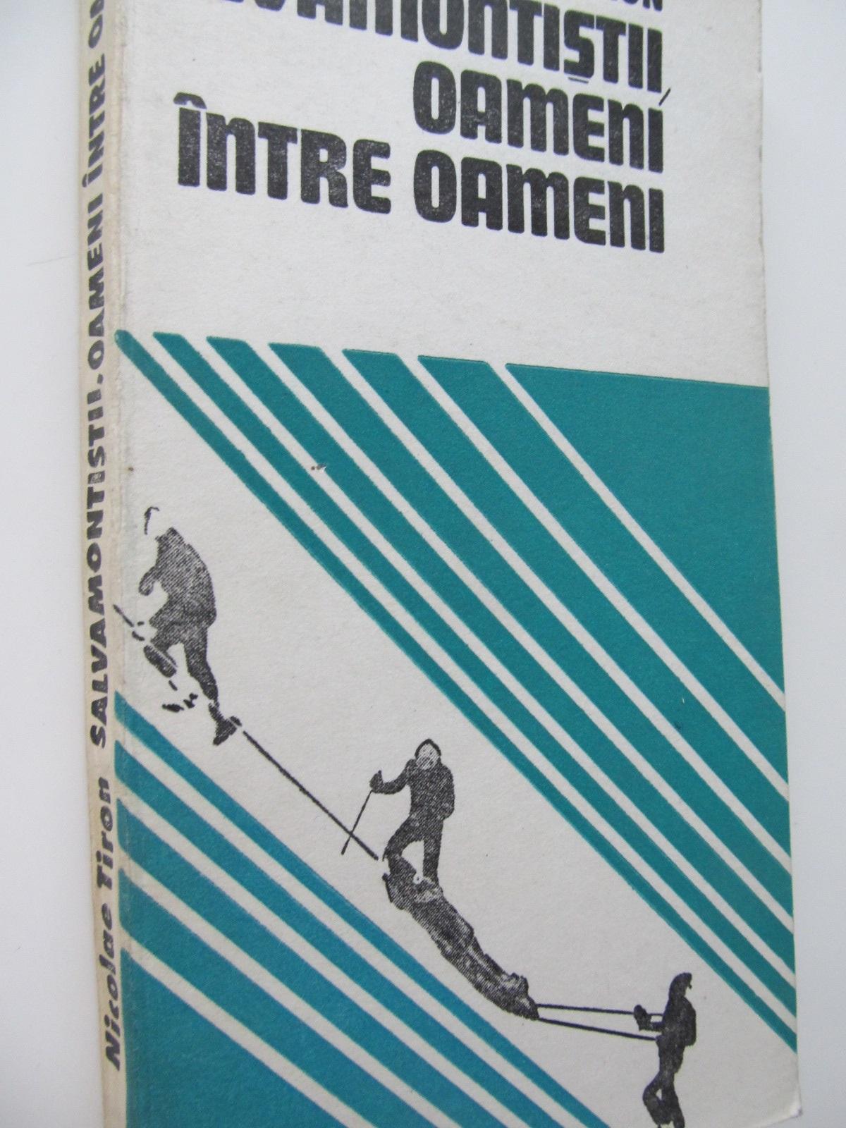 Salvamontistii oameni intre oameni - Nicolae Tiron | Detalii carte