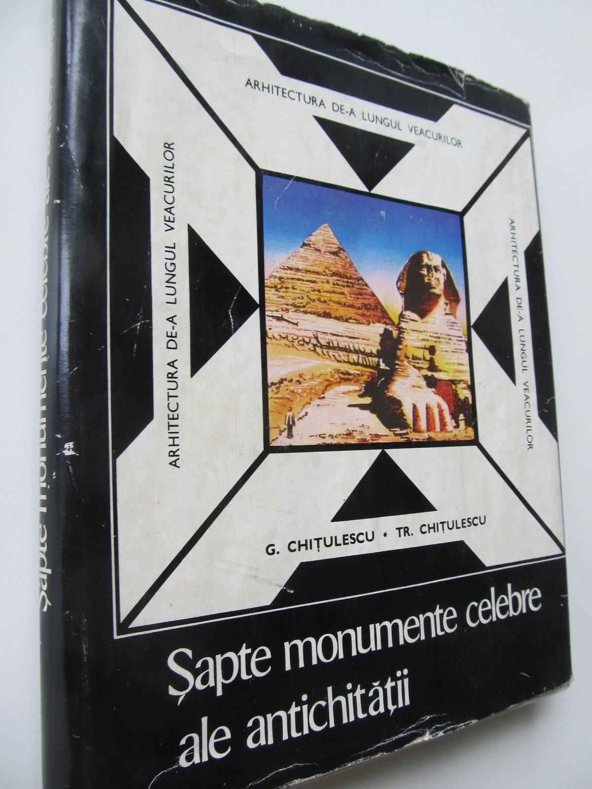 Sapte monumente celebre ale antichitatii - G. Chitulescu , Tr. Chitulescu | Detalii carte