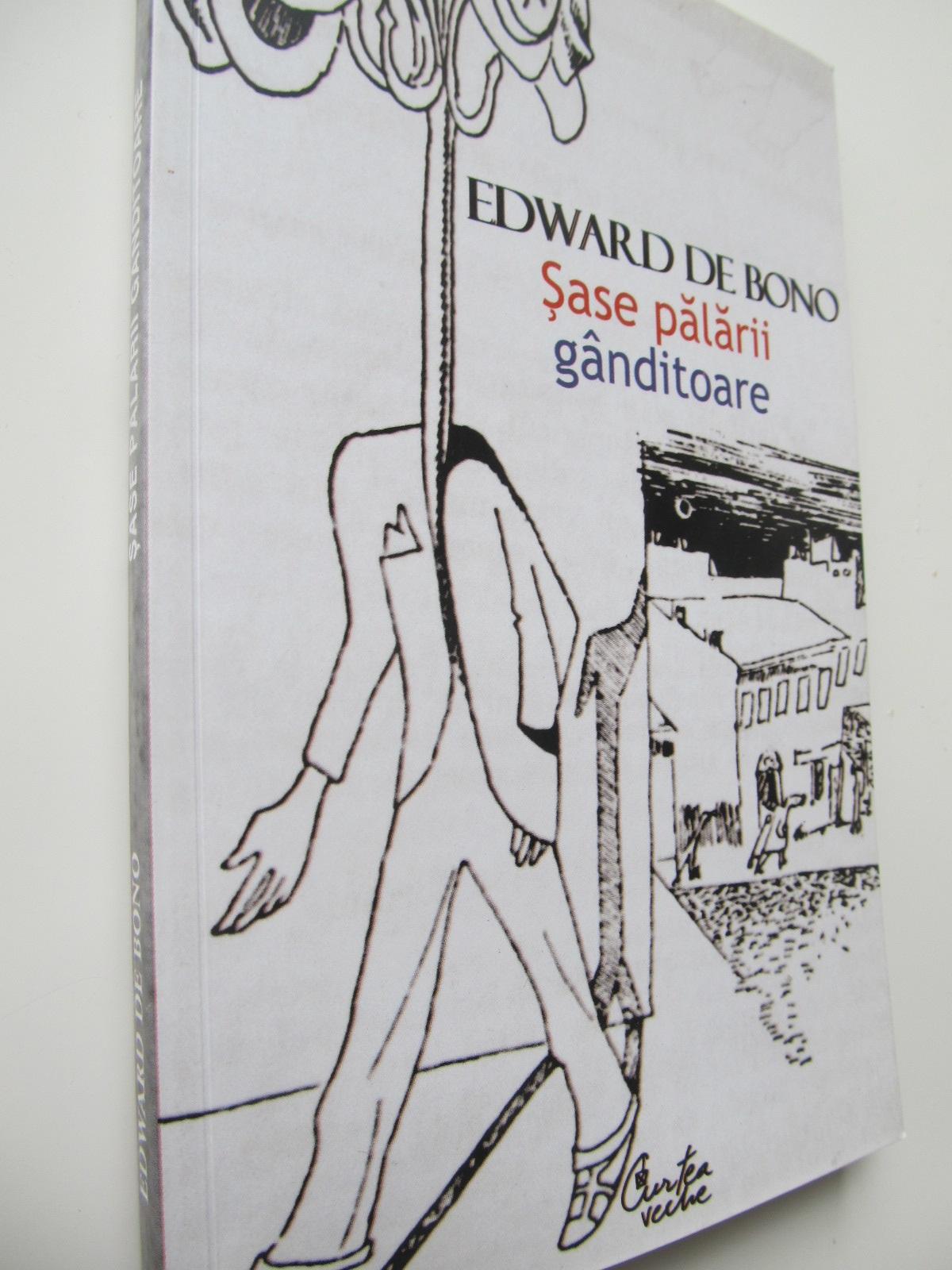 Sase palarii ganditoare - Metoda de gandire rapida - Edward de Bono | Detalii carte