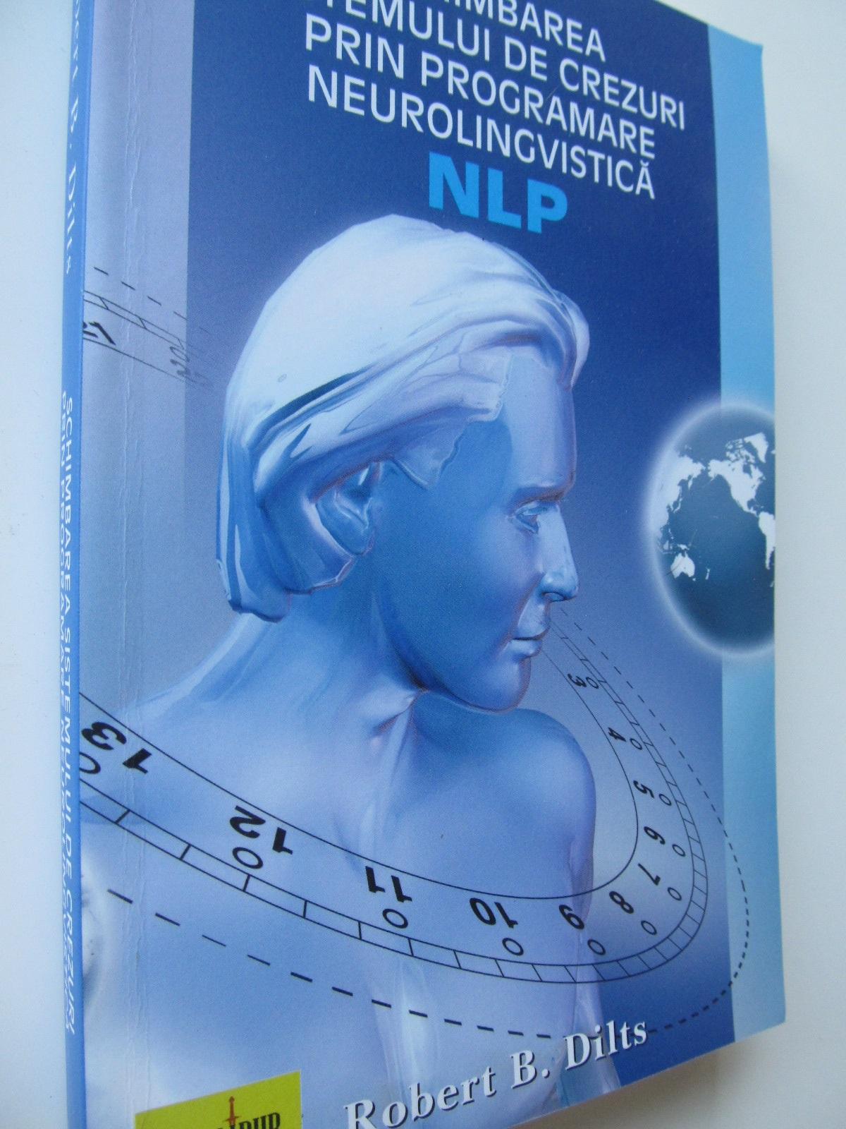Schimba prin programare neurolingvisticarea sistemului de crezuri - Robert Dilts | Detalii carte