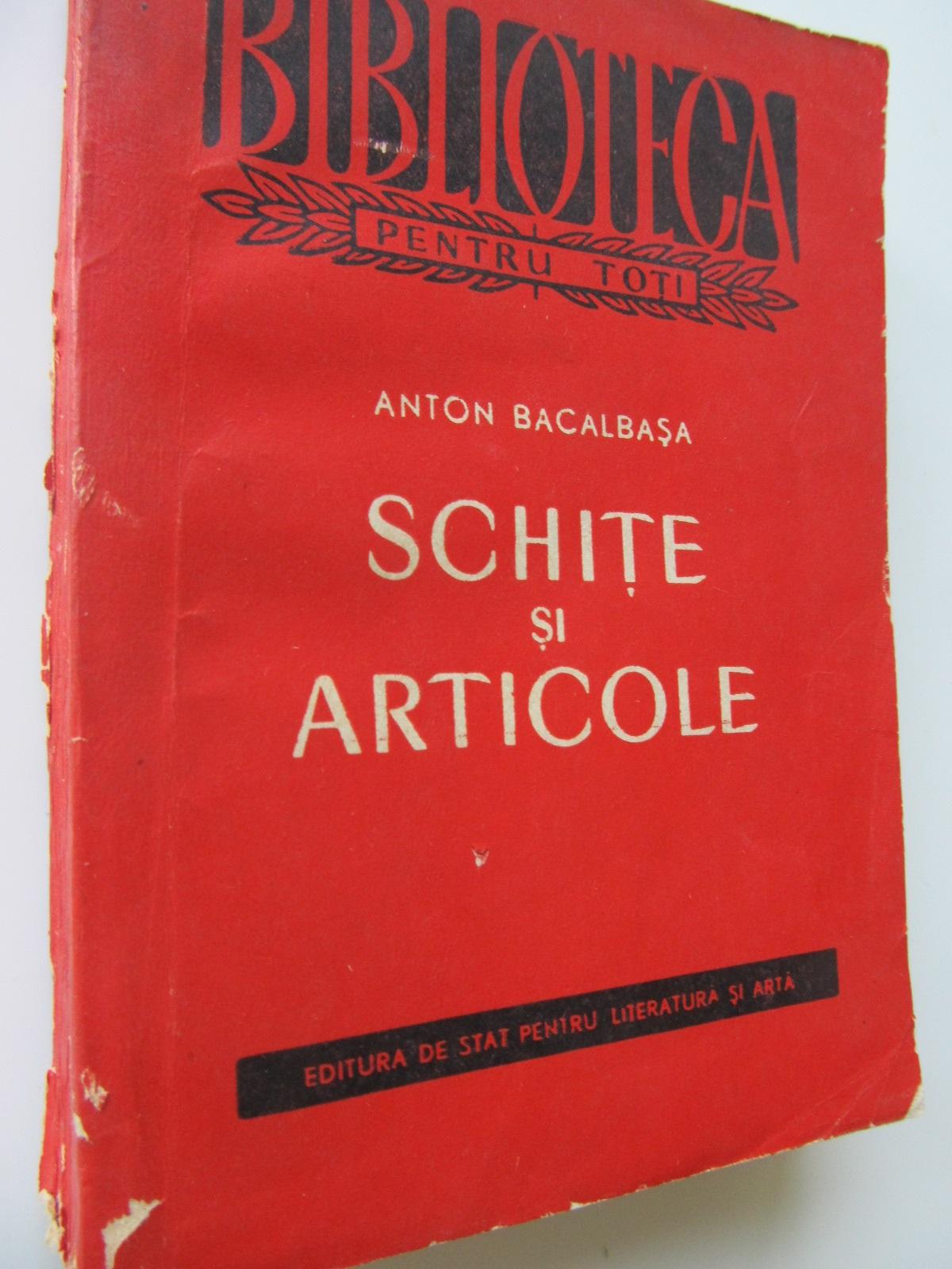 Schite si articole - Anton Bacalbasa | Detalii carte