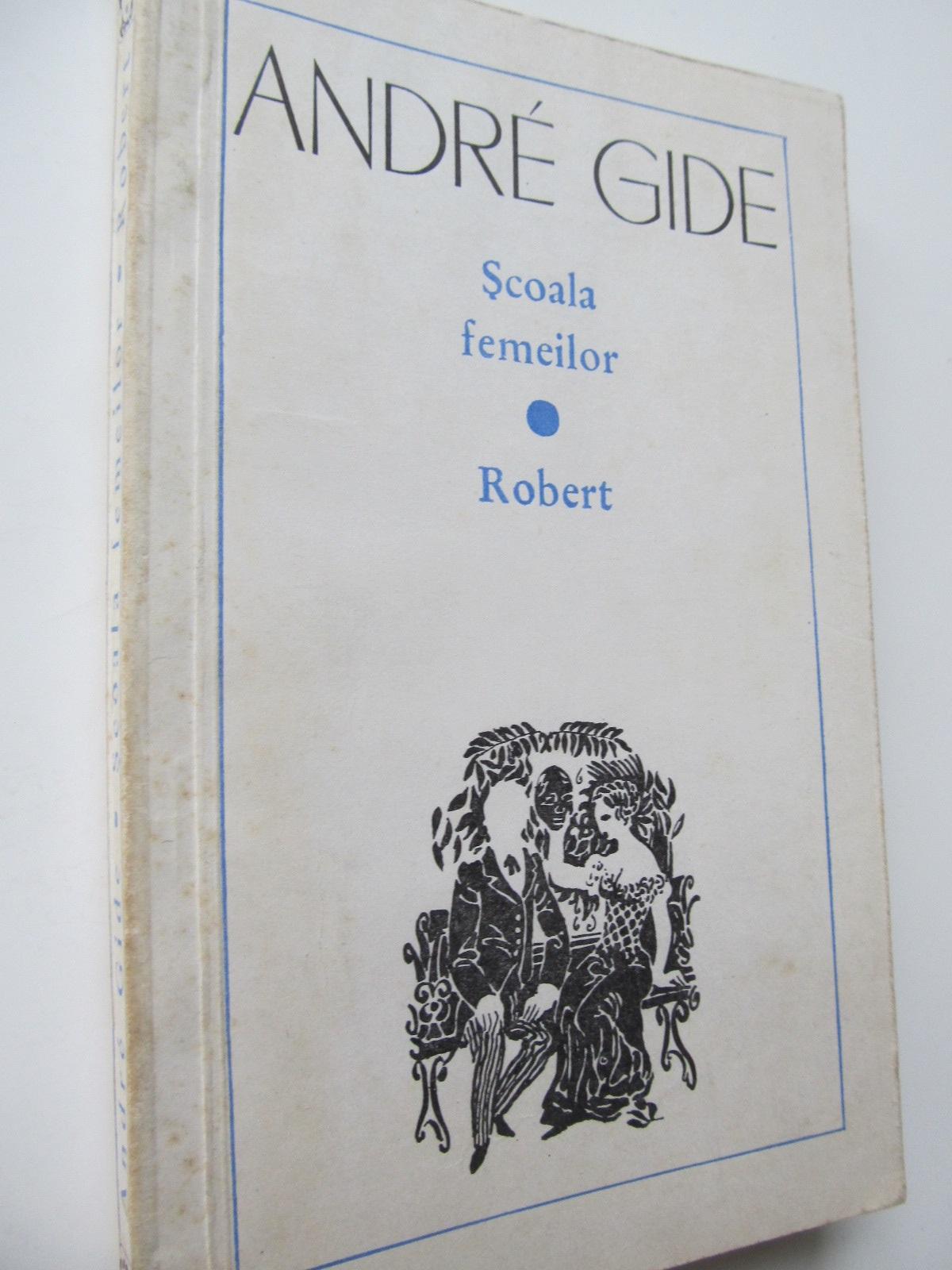 Scoala femeilor - Robert - Andre Gide | Detalii carte