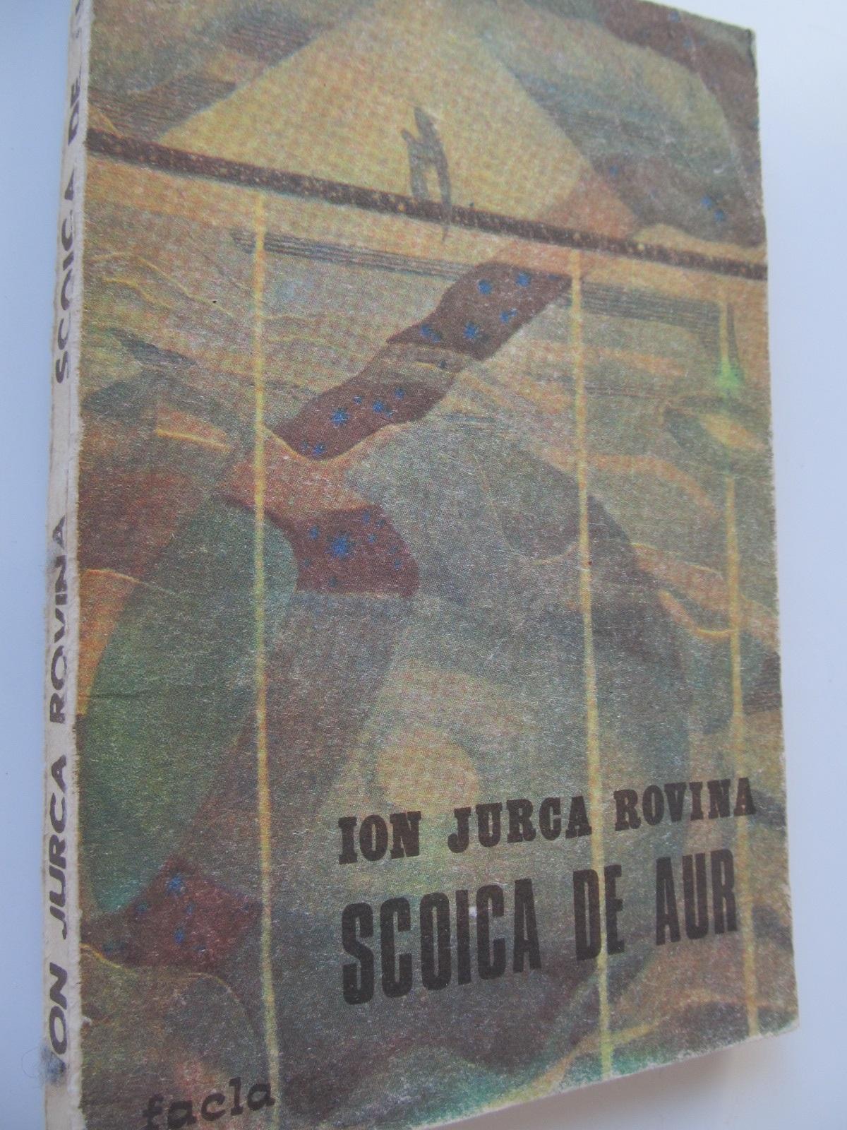 Scoica de aur - Ion Jurca Rovina | Detalii carte