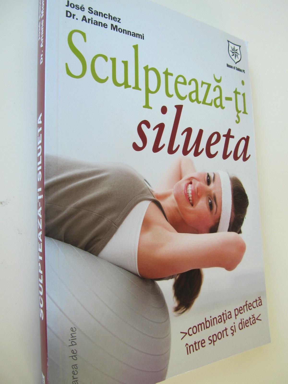 Sculpteaza -ti silueta - Jose Sanchez , dr.Ariane Monnami | Detalii carte