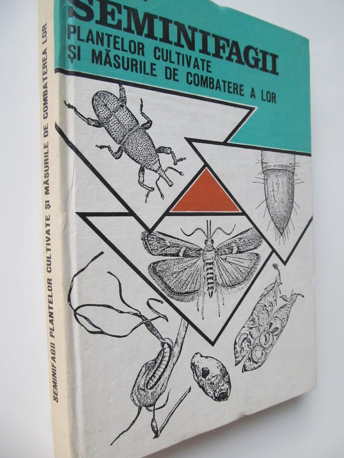Seminifagii plantelor cultivate si masurile de combatere a lor - Teudosie Perju | Detalii carte